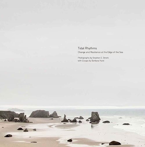 Tidal Rhythms: Change and Resilience at the Edge of the Sea by Stephen Strom and Barbara Hurd